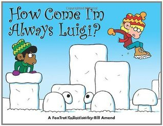 How Come I'm Always Luigi?: A FoxTrot Collection