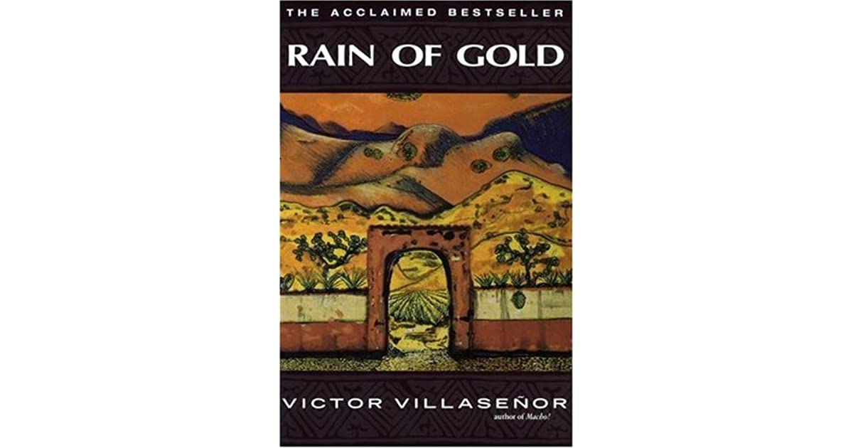 a literature analysis of the book rain of gold by victor villasenor The nook book (ebook) of the rain of gold by victor villaseñor l summary & study guide by bookrags at barnes & noble this study guide includes the following sections: plot summary, chapter summaries & analysis, characters, objects/places, themes, style, quotes, and topics for discussion.