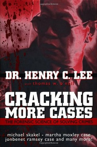 Cracking More Cases: The Forensic Science of Solving Crimes : the Michael Skakel-Martha Moxley Case, the Jonbenet Ramsey Case and Many More!