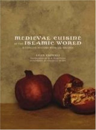 Medieval Cuisine of the Islamic World: A Concise History with 174 Recipes