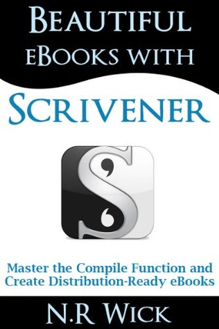 Beautiful eBooks with Scrivener (Master the Compile Function and Create Distribution-ready eBooks)