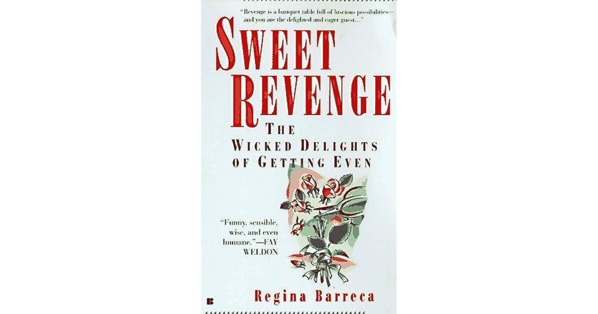 Sweet Revenge The Wicked Delights Of Getting Even By Regina Barreca