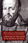 The Catholic Controversy: A Defense of the Faith (Library of St. Francis de Sales, #3)