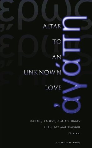 Altar to an Unknown Love: Rob Bell, C.S. Lewis, and the Legacy of the Art and Thought of Man