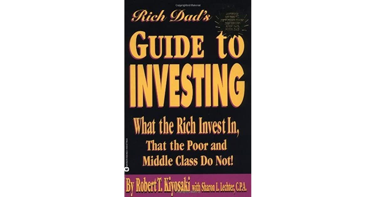 Rich Dad S Guide To Investing What The Rich Invest In That The Poor