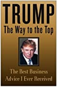 Trump: The Way to the Top: The Best Business Advice I Ever Received