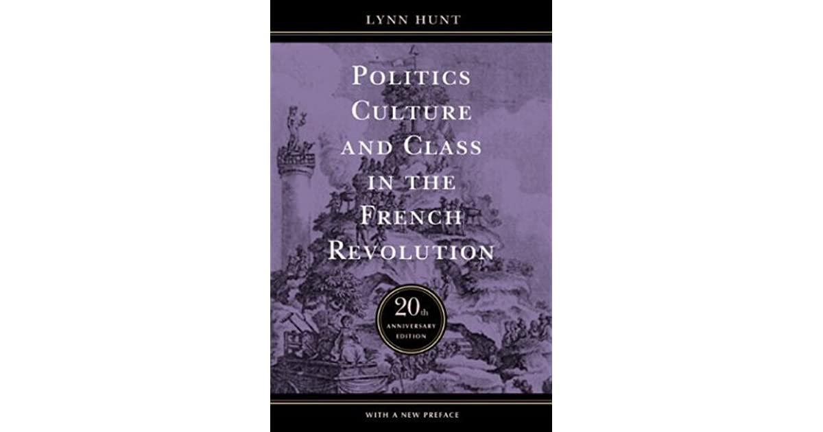 Politics Culture And Class In The French Revolution By Lynn Hunt