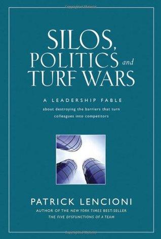 Silos, Politics and Turf Wars by Patrick Lencioni