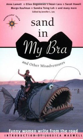 Sand in My Bra and Other Misadventures: Funny Women Write from the Road
