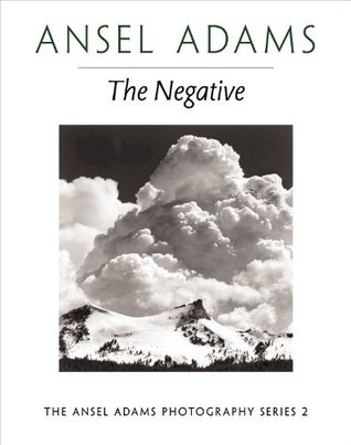 The Negative (Ansel Adams Photography, #2)