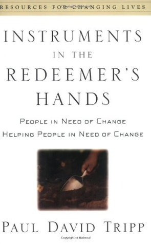 Instruments in the Redeemer's Hands by Paul David Tripp