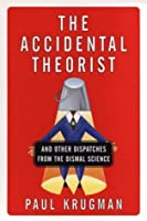 The Accidental Theorist: And Other Dispatches from the Dismal Science