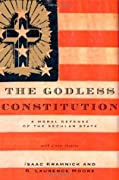 The Godless Constitution: A Moral Defense of the Secular State