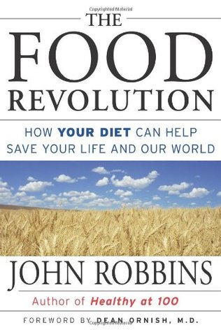 The Food Revolution: How Your Diet Can Help Save Your Life and Our World