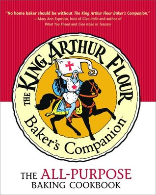 The King Arthur Flour Baker's Companion: The All-Purpose Baking Cookbook