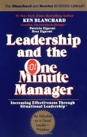 Leadership And The One Minute Manager Increasing Effectiveness Through Situational Leadership By Kenneth H Blanchard