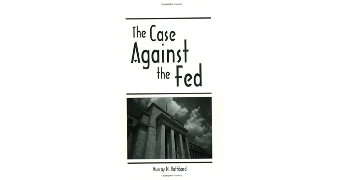 Feds Needs To Get Their Facts Straight >> The Case Against The Fed By Murray N Rothbard