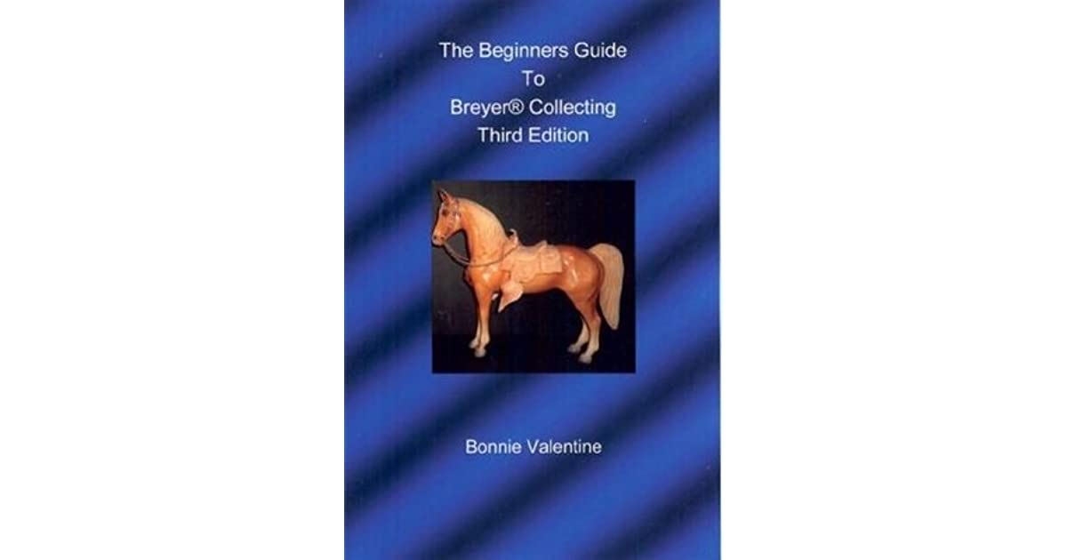 The Beginners Guide To Breyer Collecting By Bonnie Valentine