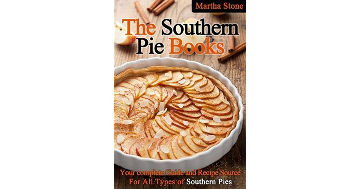 The Southern Pie Book: Your Complete Guide and Recipe Source For All Types of Southern Pies