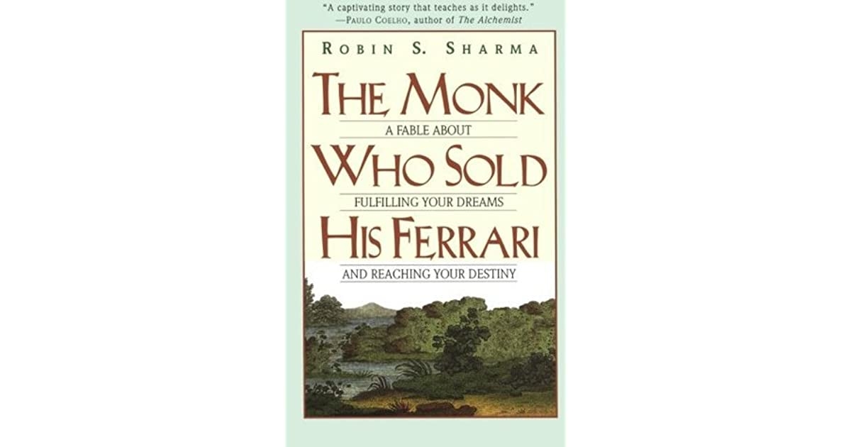 The Monk Who Sold His Ferrari: A Fable About Fulfilling Your Dreams and Reachin...