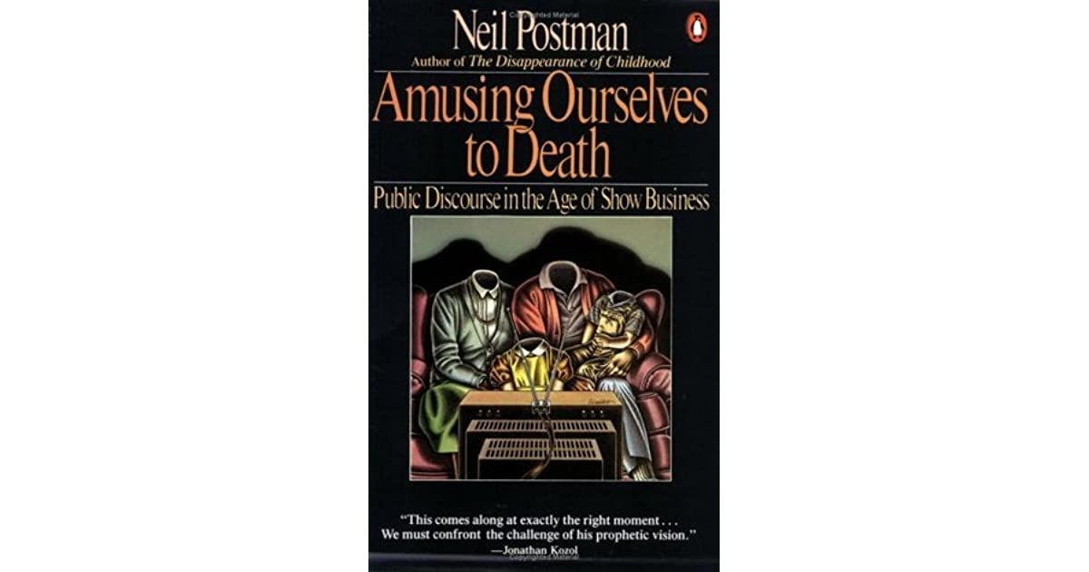 an analysis of amusing ourselves to death by neil postman Neil postman - amusing ourselves to deathpdf - libcom amusing ourselves to death public discourse public discourse in the age of teaching as an amusing.