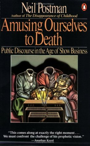 Cover for Amusing Ourselves to Death: Public Discourse in the Age of Show Business, by Neil Postman