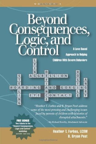 Beyond Consequences, Logic, and Control: A Love-Based Approach to Helping Attachment-Challenged Children With Severe Behaviors, Volume 1