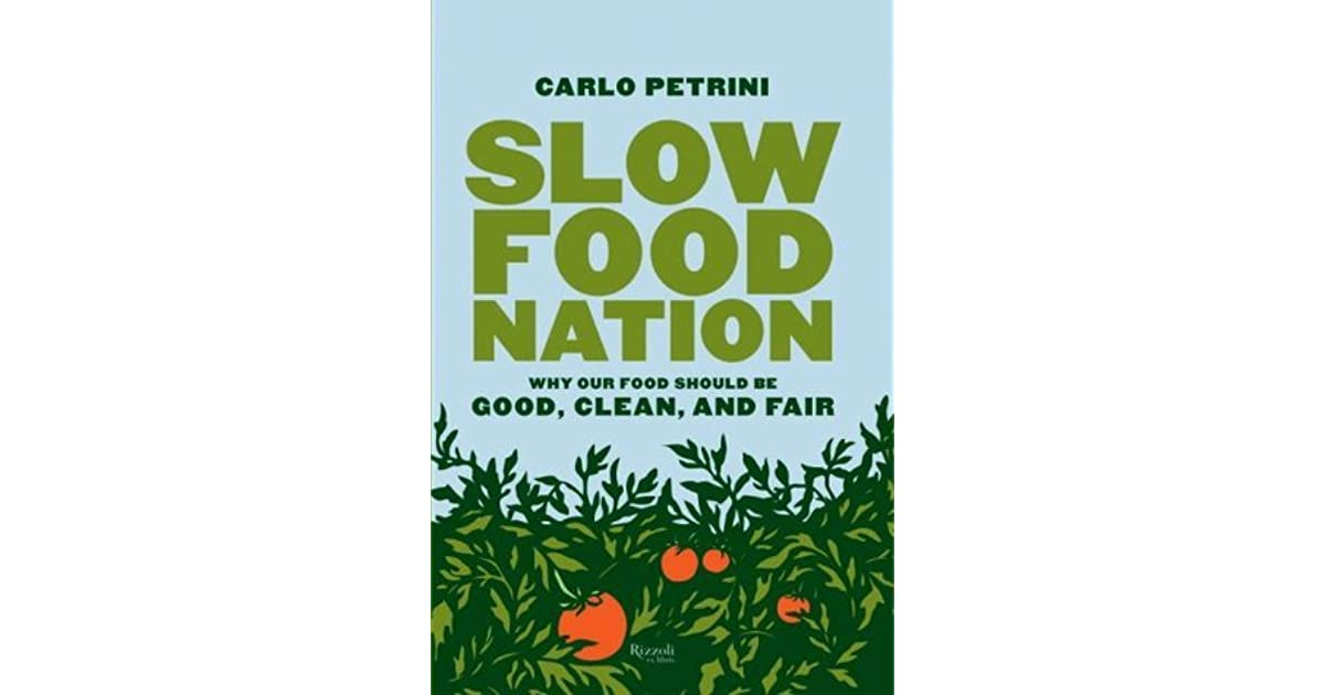 Slow Food Nation: Why Our Food Should Be Good, Clean, and
