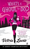 What's a Ghoul to Do? by Victoria Laurie