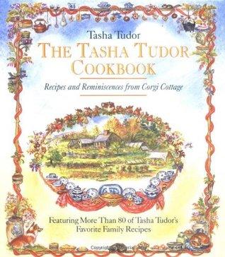 The Tasha Tudor Cookbook: Recipes and Reminiscences from Corgi Cottage