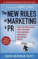 The New Rules of Marketing and PR: How to Use News Releases, Blogs, Podcasting, Viral Marketing & Online Media to Reach Buyers Directly