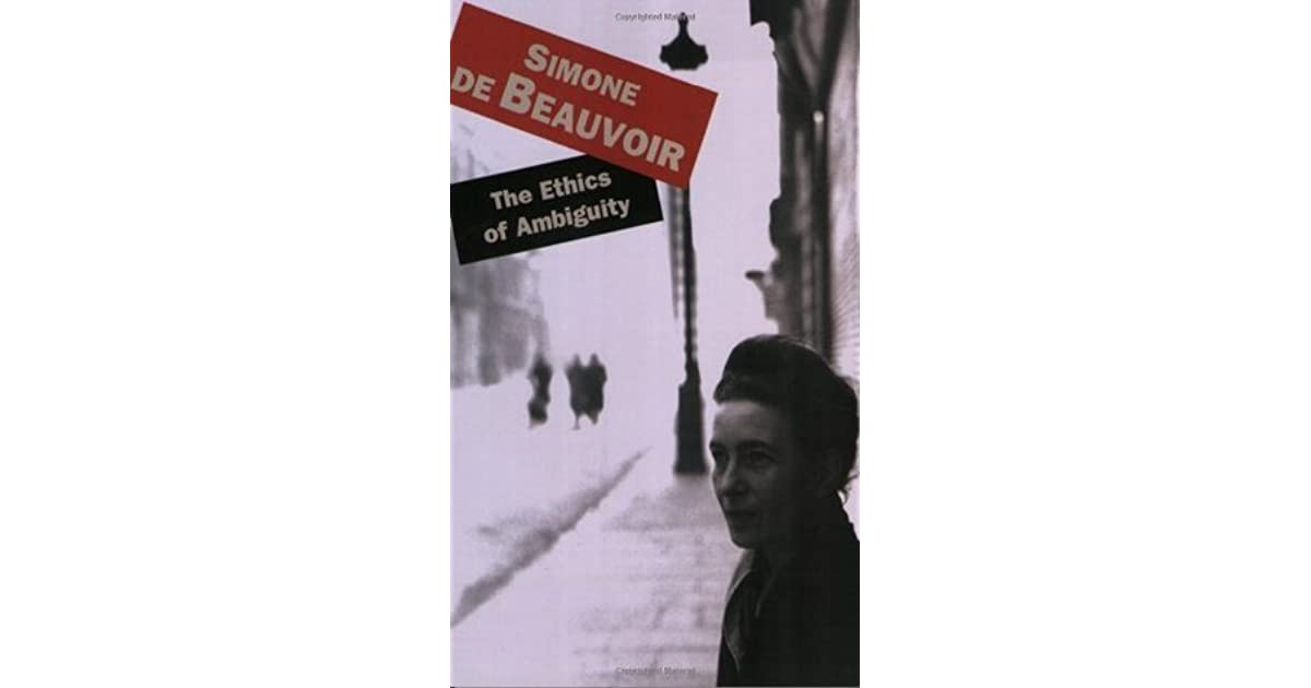 the ethics of ambiguity essay Conjunction with the earlier essay the ethics of ambiguity (1947) unveils the political program at work in beauvoir's thought and her conception of the ambiguous political agent i will explain.