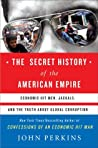 The Secret History of the American Empire: Economic Hit Men, Jackals & the Truth about Global Corruption