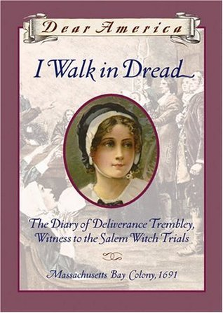 I Walk in Dread: The Diary of Deliverance Trembley, Witness to the Salem Witch Trials, Massachusetts Bay Colony, 1691