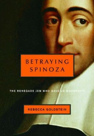 Betraying Spinoza: The Renegade Jew Who Gave Us Modernity