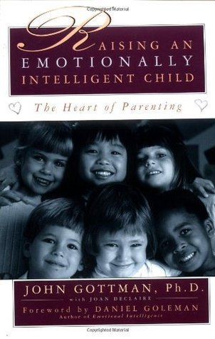 Raising An Emotionally Intelligent Child The Heart of Parenting by John Gottman, Joan Declaire, Daniel Goleman
