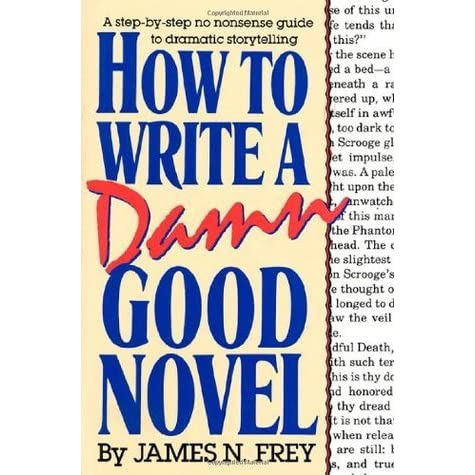 A Step-by-Step No Nonsense Guide to Dramatic Storytelling How to Write a Damn Good Novel