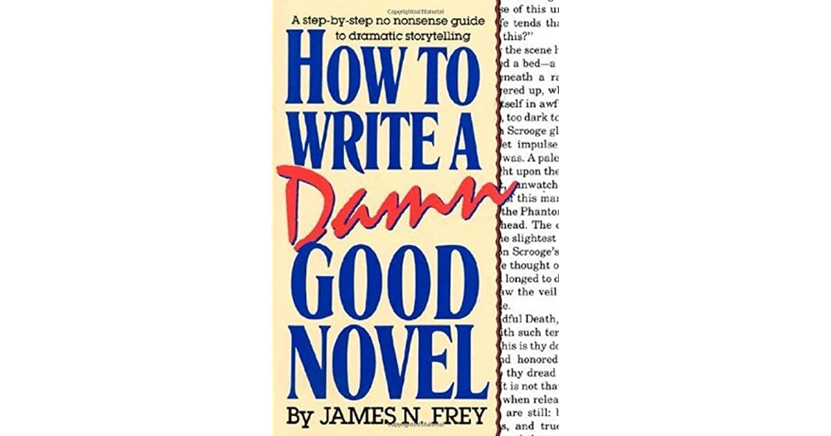 How to Write a Damn Good Novel: A Step-by-Step No Nonsense Guide to ...