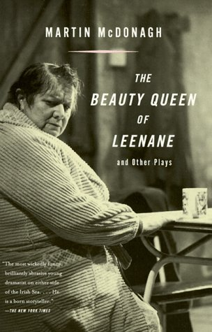 The Beauty Queen of Leenane and Other Plays by Martin McDonagh