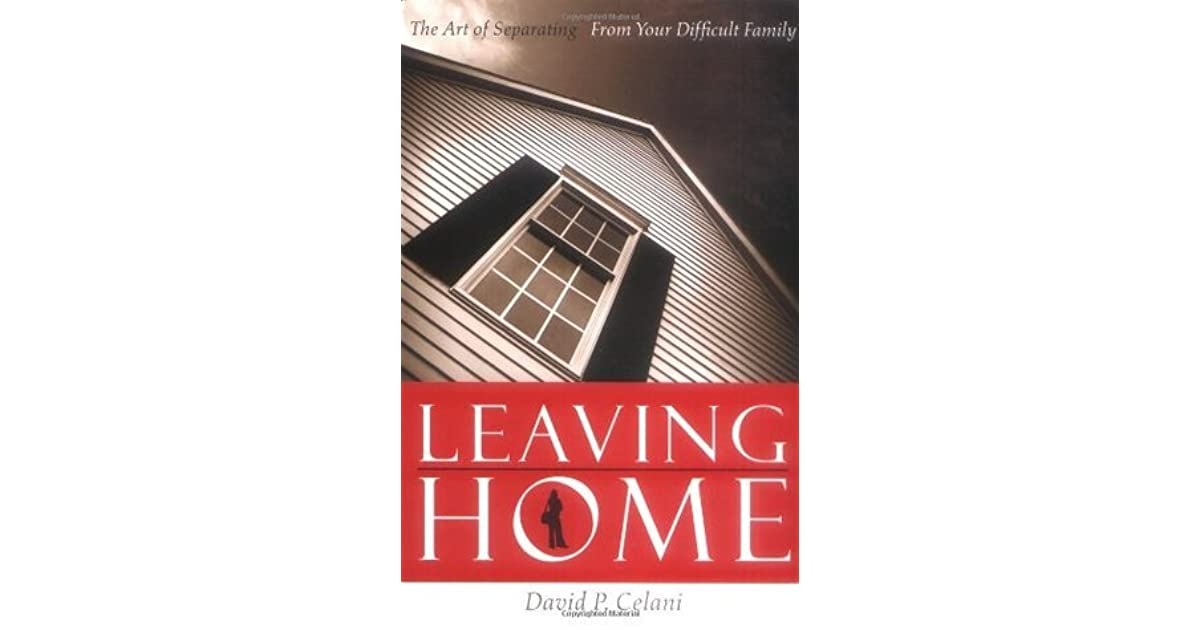 Leaving home : the art of separating from your difficult family