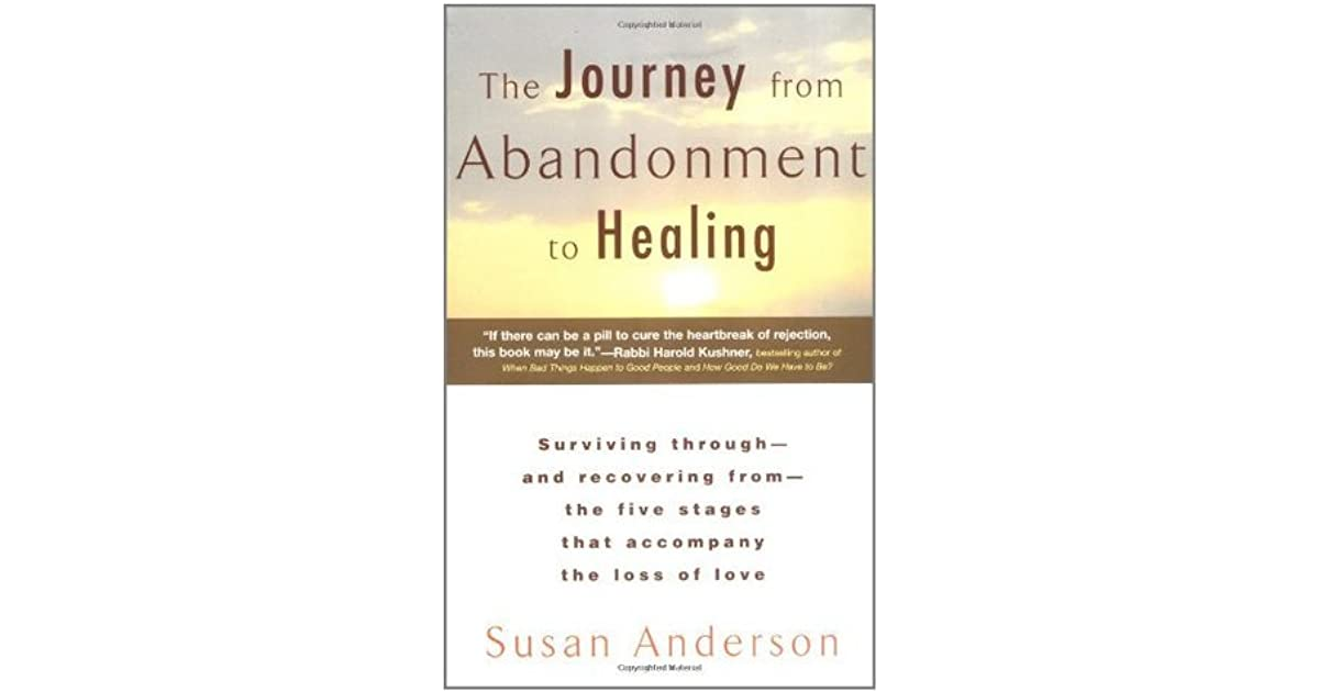 The Journey From Abandonment To Healing Turn The End Of A Relationship Into The Beginning Of A New Life By Susan Anderson