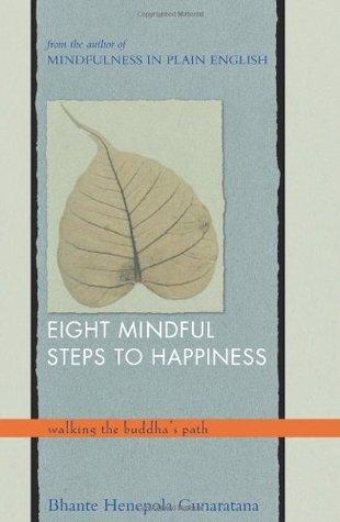 Eight Mindful Steps to Happiness by Henepola Gunaratana