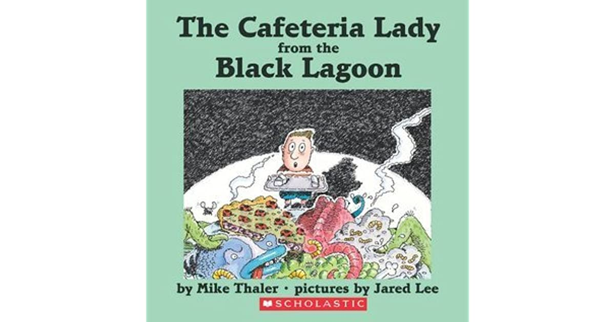 The Cafeteria Lady from the Black Lagoon by Mike Thaler