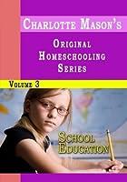 Charlotte Mason's Original Homeschooling Series Volume 3 - School Education