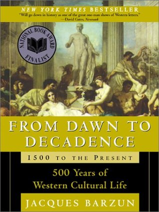 From Dawn to Decadence: 500 Years of Western Cultural Life, 1500 to the Present