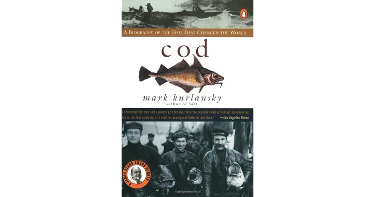 cod a biography of the fish Cod: a biography of the fish that changed the world (1997) cobb, john n (1916) pacific cod fisheries bureau of fisheries document no 830.