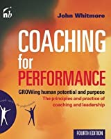 Coaching for Performance: GROWing Human Potential and Purpose (People Skills for Professionals)