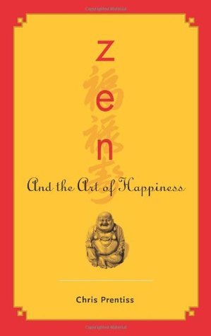 Zen and the Art of Happiness by Chris Prentiss