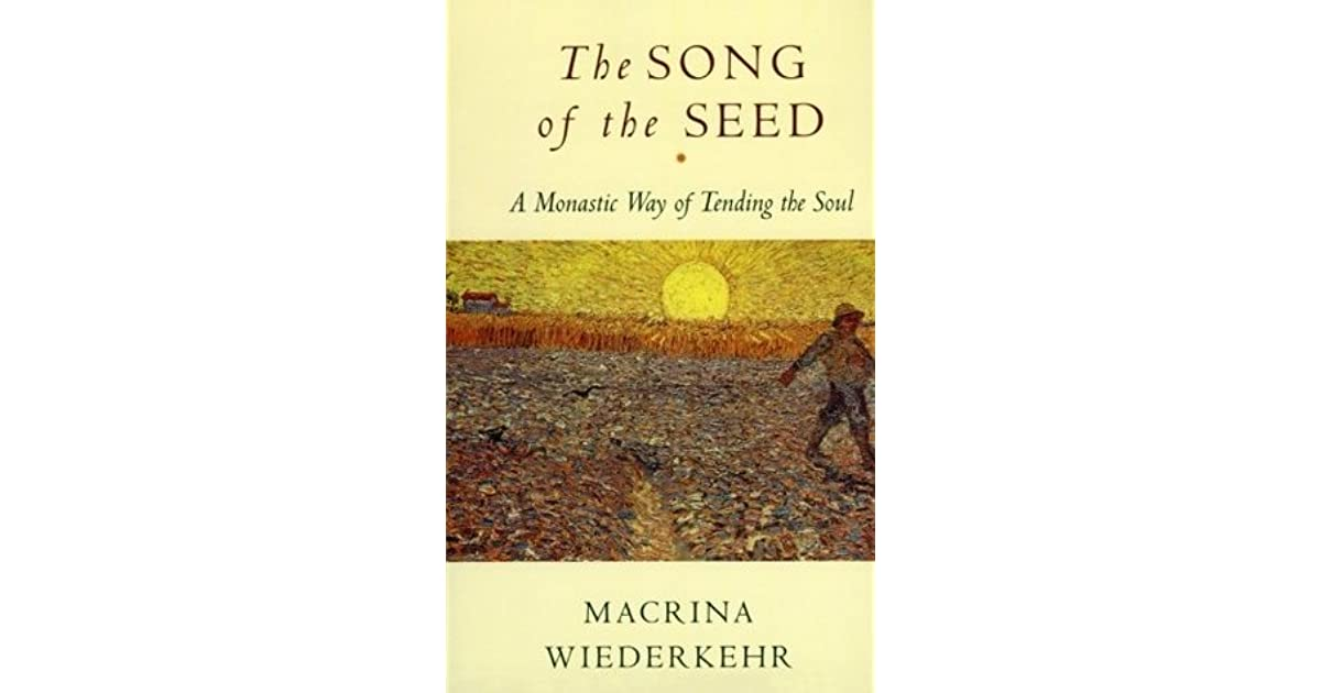 The Song Of The Seed The Monastic Way Of Tending The Soul By