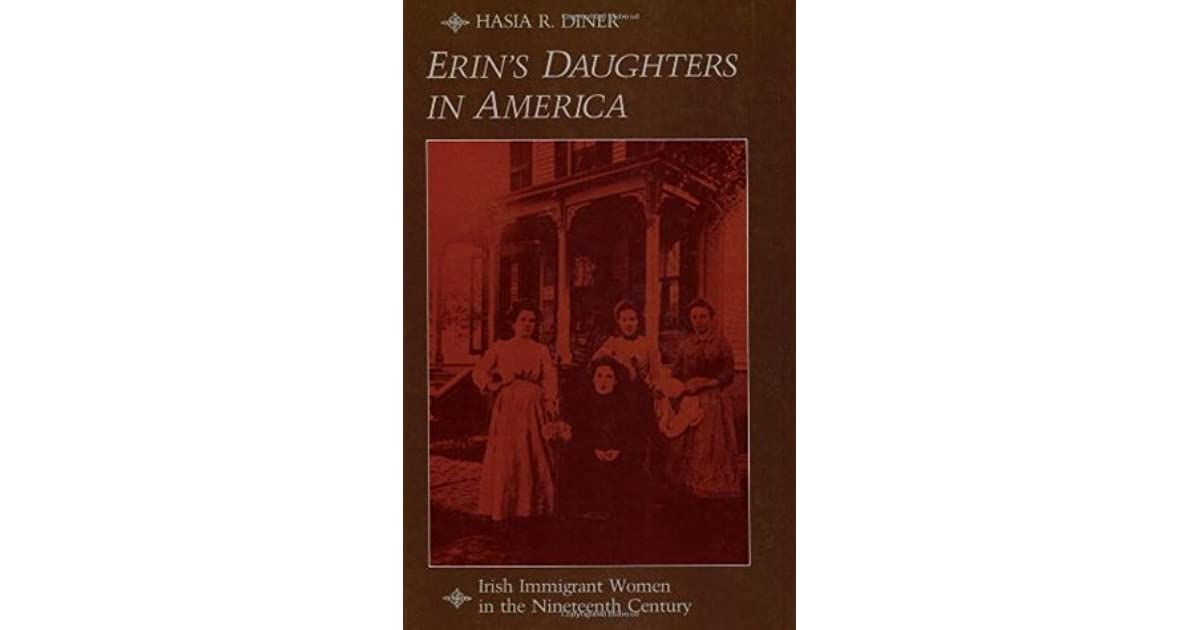 Erin's Daughters in America: Irish Immigrant Women in the Nineteenth Century